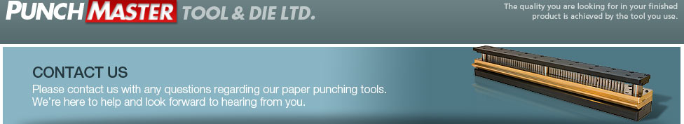 Contact Us - Please contact us with any questions regarding our paper punching tools. We�re here to help and look forward to hearing from you.